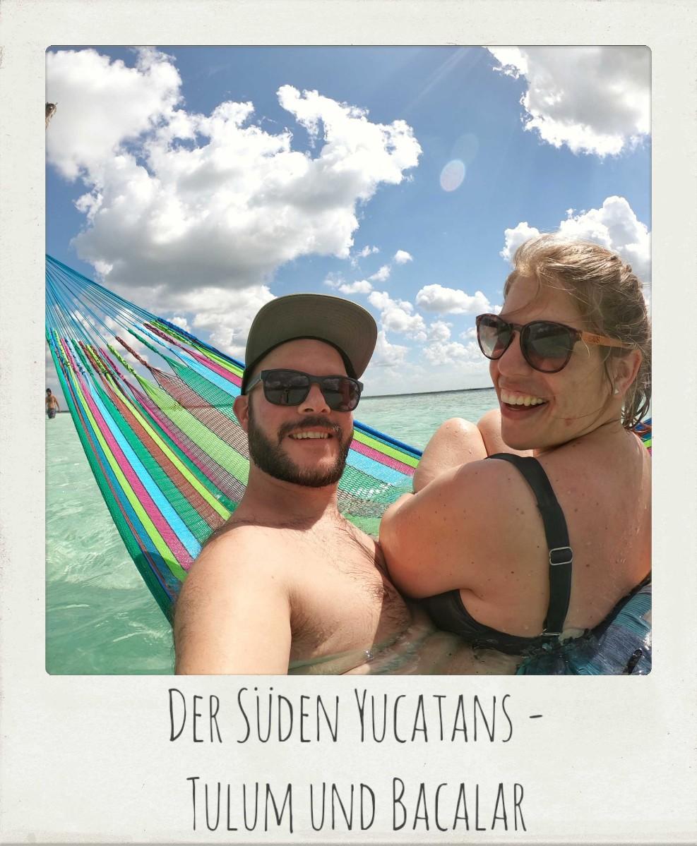Der Süden Yucatans – Tulum und Bacalar