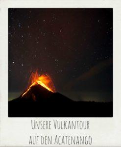 Unsere Vulkantour auf den Acatenango