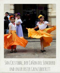 San Cristobal, der Cañon del Sumidero und unser erster Grenzübertritt
