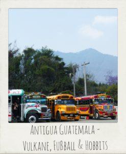 Antigua Guatemala – Vulkane, Fußball und Hobbits