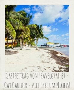 Gastbeitrag von Travelgrapher          Caye Caulker – viel Hype um Nichts!